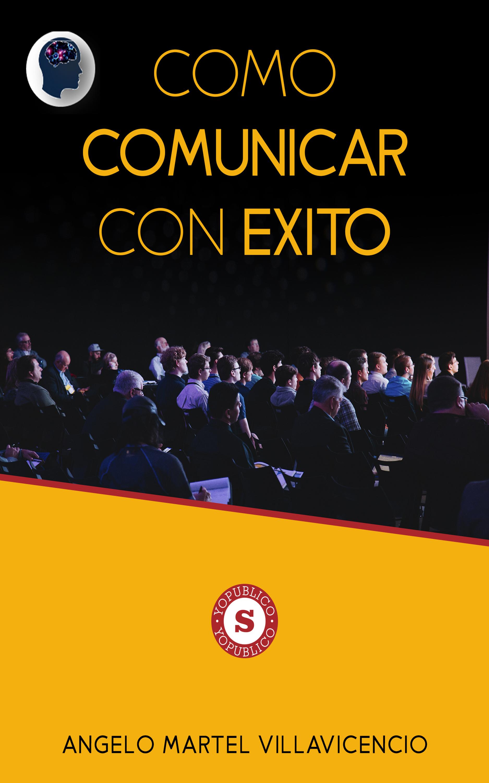 Angelo Martel Villavicencio Cómo comunicar con éxito espinoza paz villavicencio