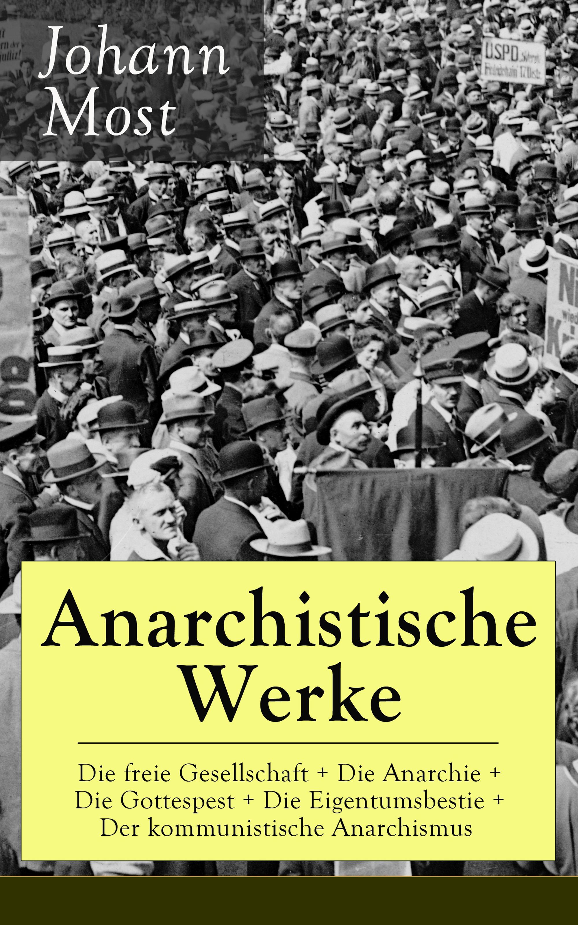 Johann Most Anarchistische Werke: Die freie Gesellschaft + Die Anarchie + Die Gottespest + Die Eigentumsbestie + Der kommunistische Anarchismus russische zaren die rurikiden die romanows