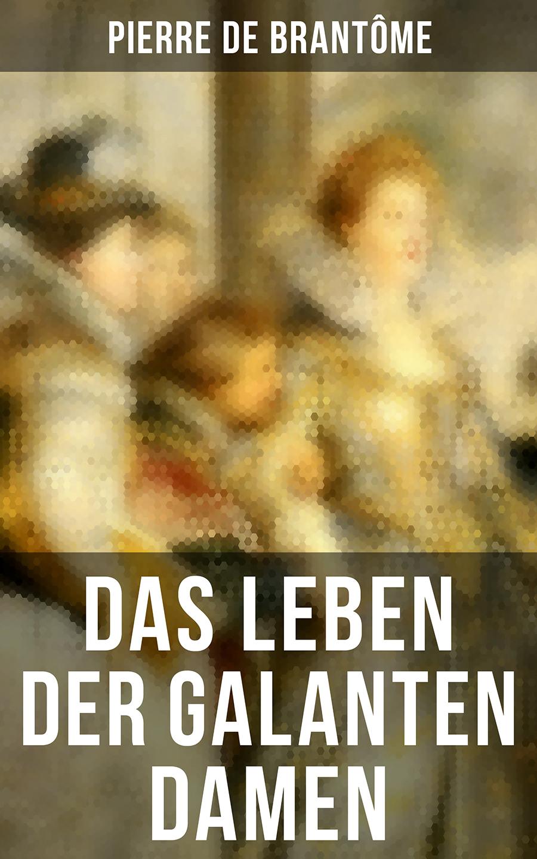 цены Pierre de Brantôme Das Leben der galanten Damen