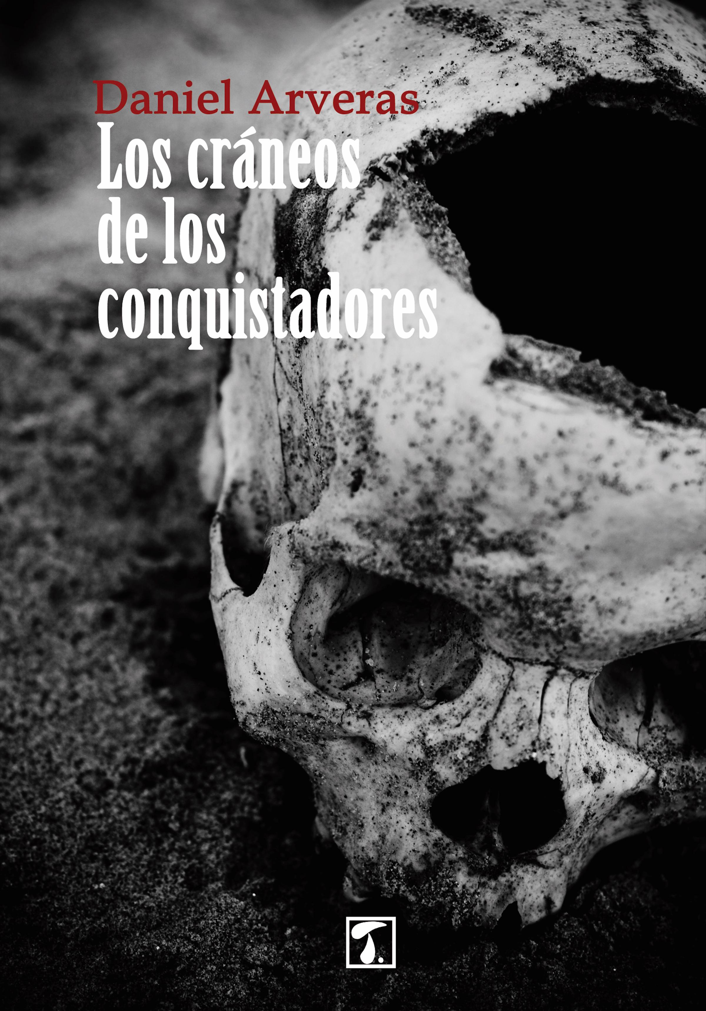 Daniel Arveras Los cráneos de los conquistadores