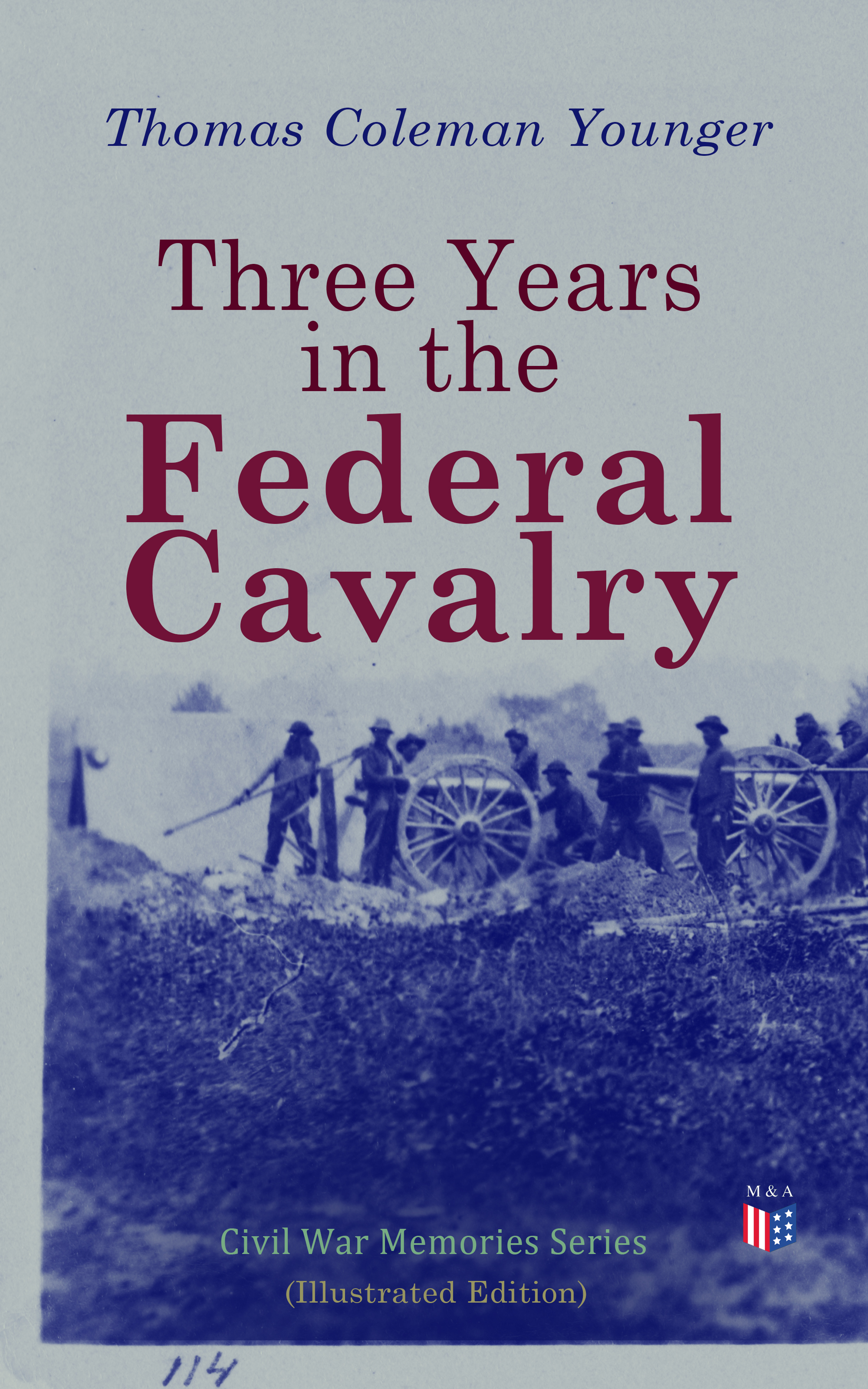 Thomas Coleman Younger Three Years in the Federal Cavalry (Illustrated Edition) lionel decle three years in savage africa