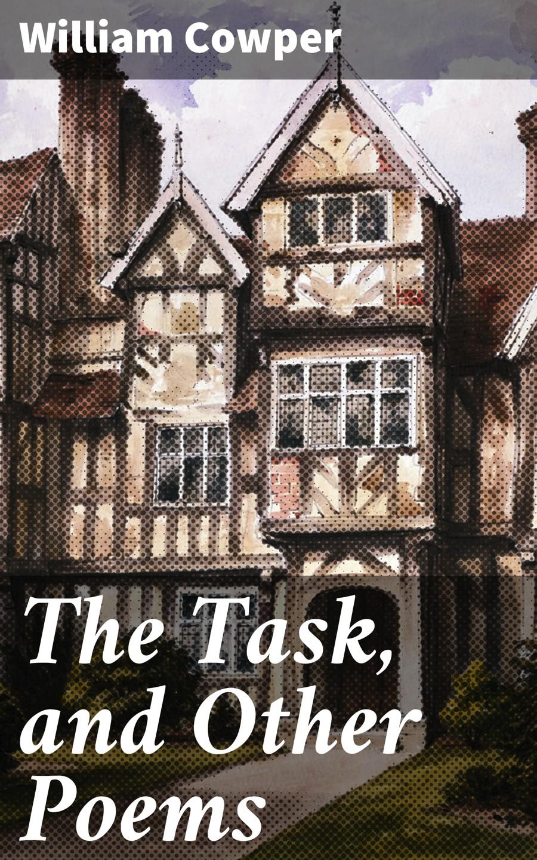 цена William Cowper The Task, and Other Poems онлайн в 2017 году