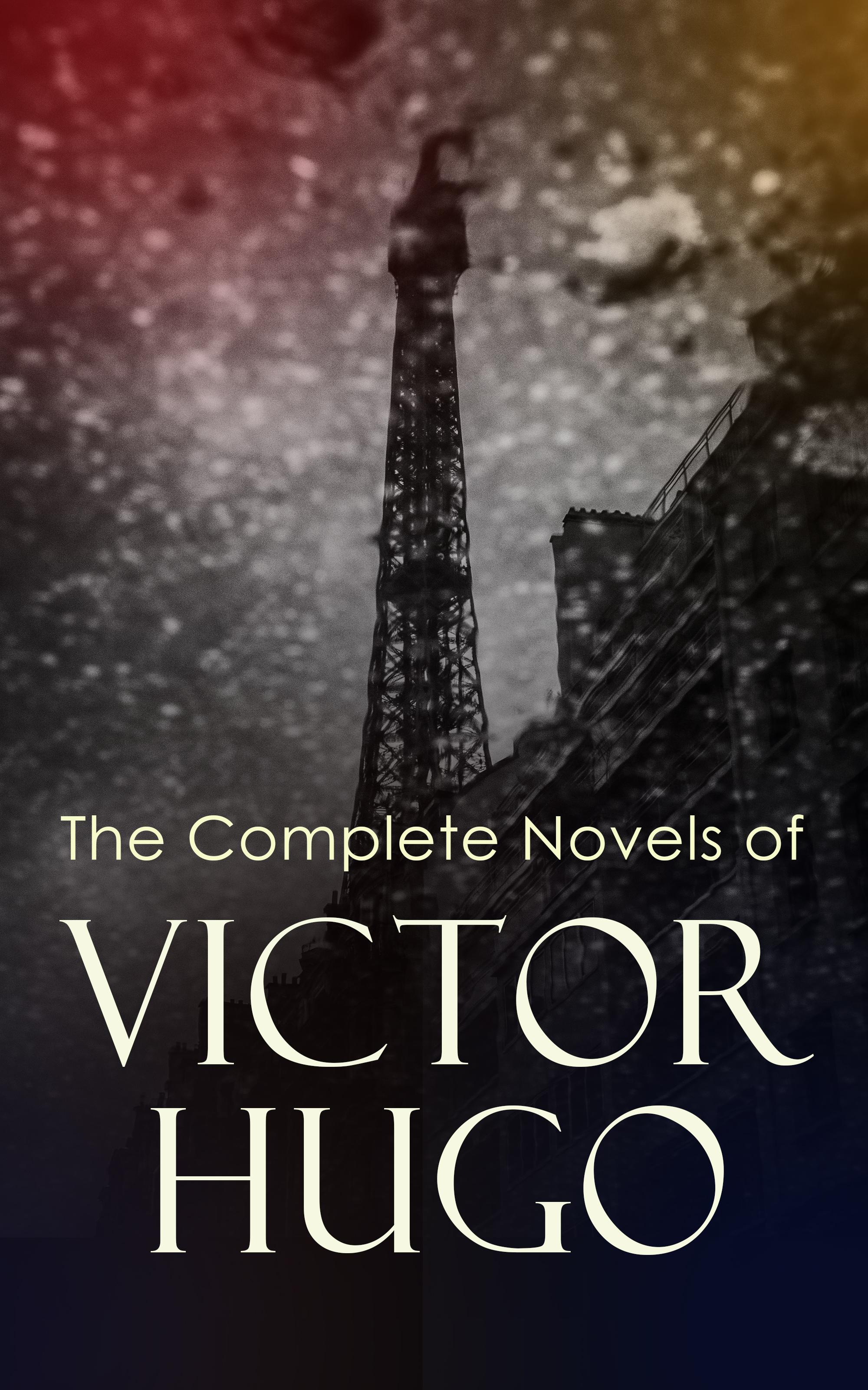 Виктор Мари Гюго The Complete Novels of Victor Hugo