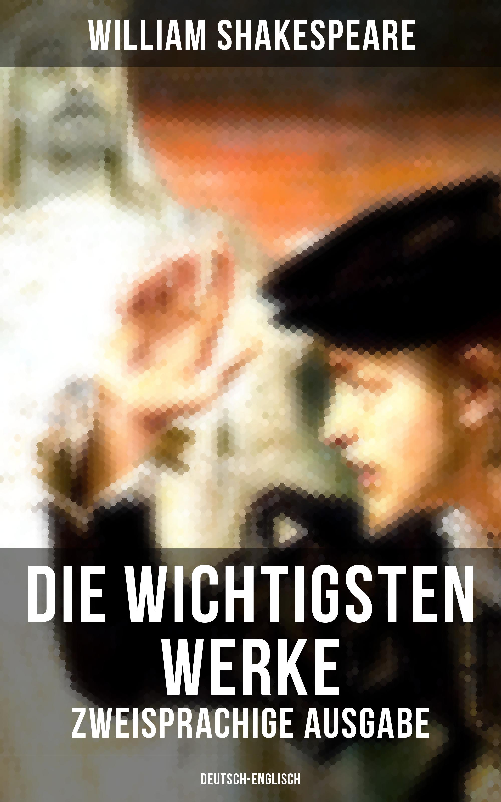 die wichtigsten werke von william shakespeare zweisprachige ausgabe deutsch englisch