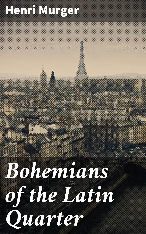 Henri Murger Bohemians of the Latin Quarter the latin eclogues
