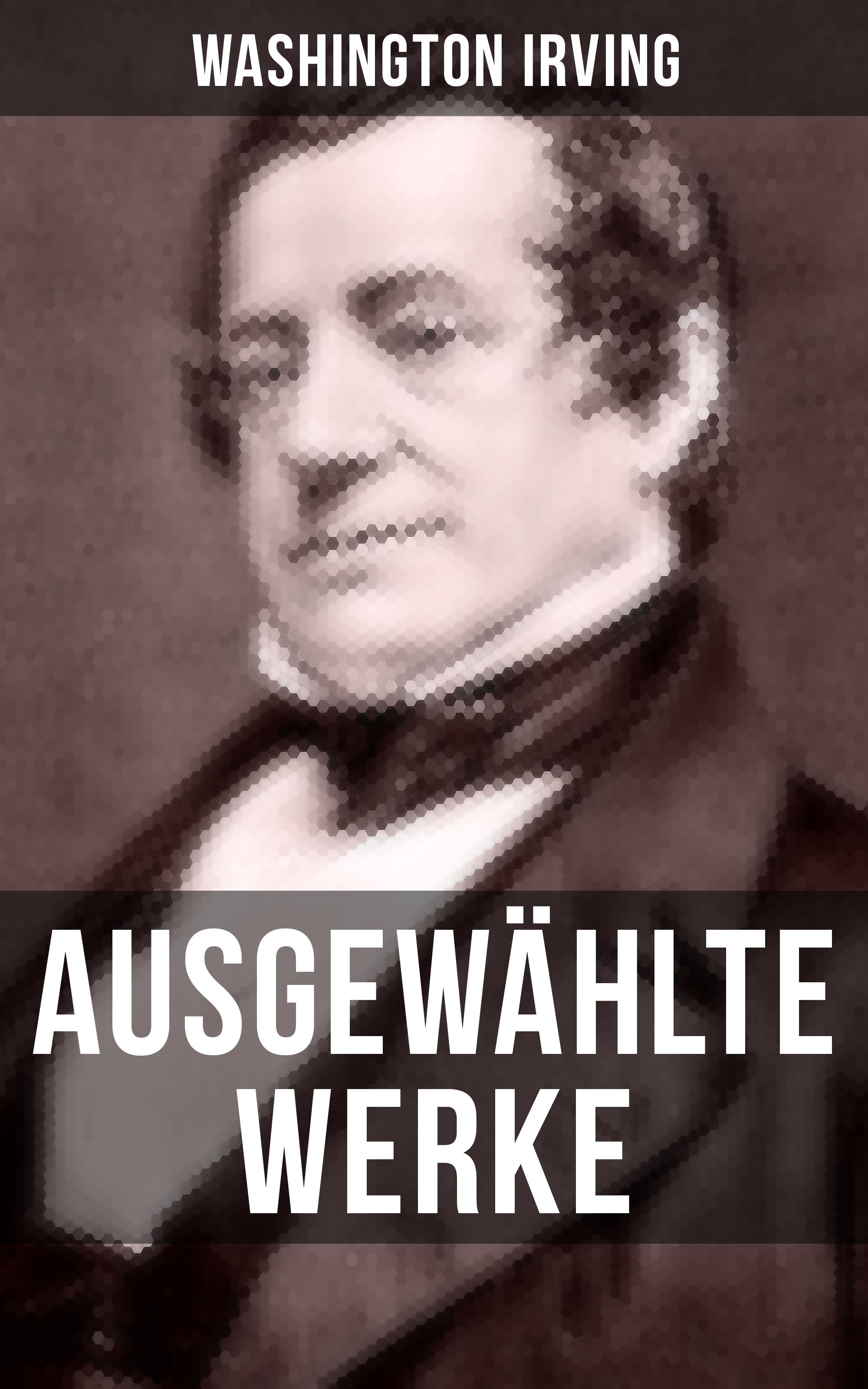 Вашингтон Ирвинг Ausgewählte Werke von Washington Irving washington irving wolfert s roost and miscellanies