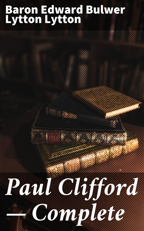 Baron Edward Bulwer Lytton Lytton Paul Clifford — Complete