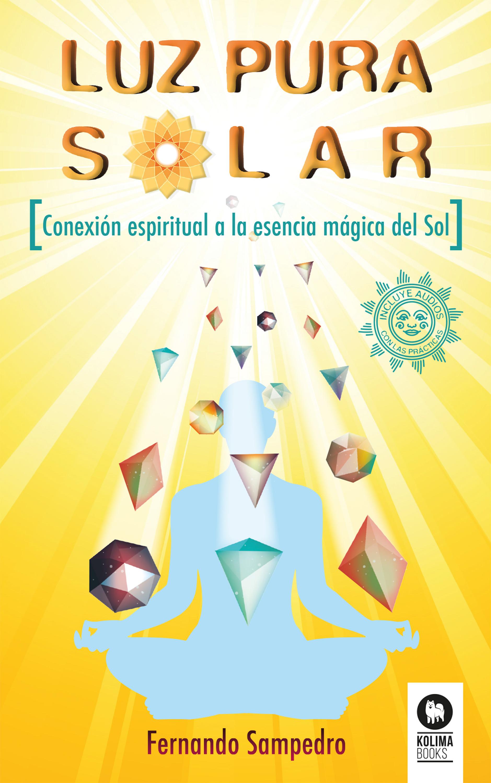 Fernando Sampedro Redondo Luz Pura Solar alimenta tu cerebro