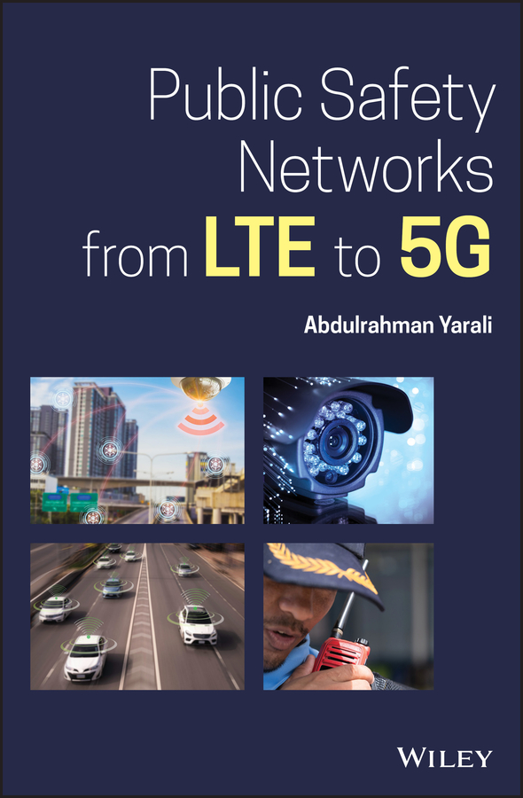 Abdulrahman Yarali Public Safety Networks from LTE to 5G plevyak thomas next generation telecommunications networks services and management