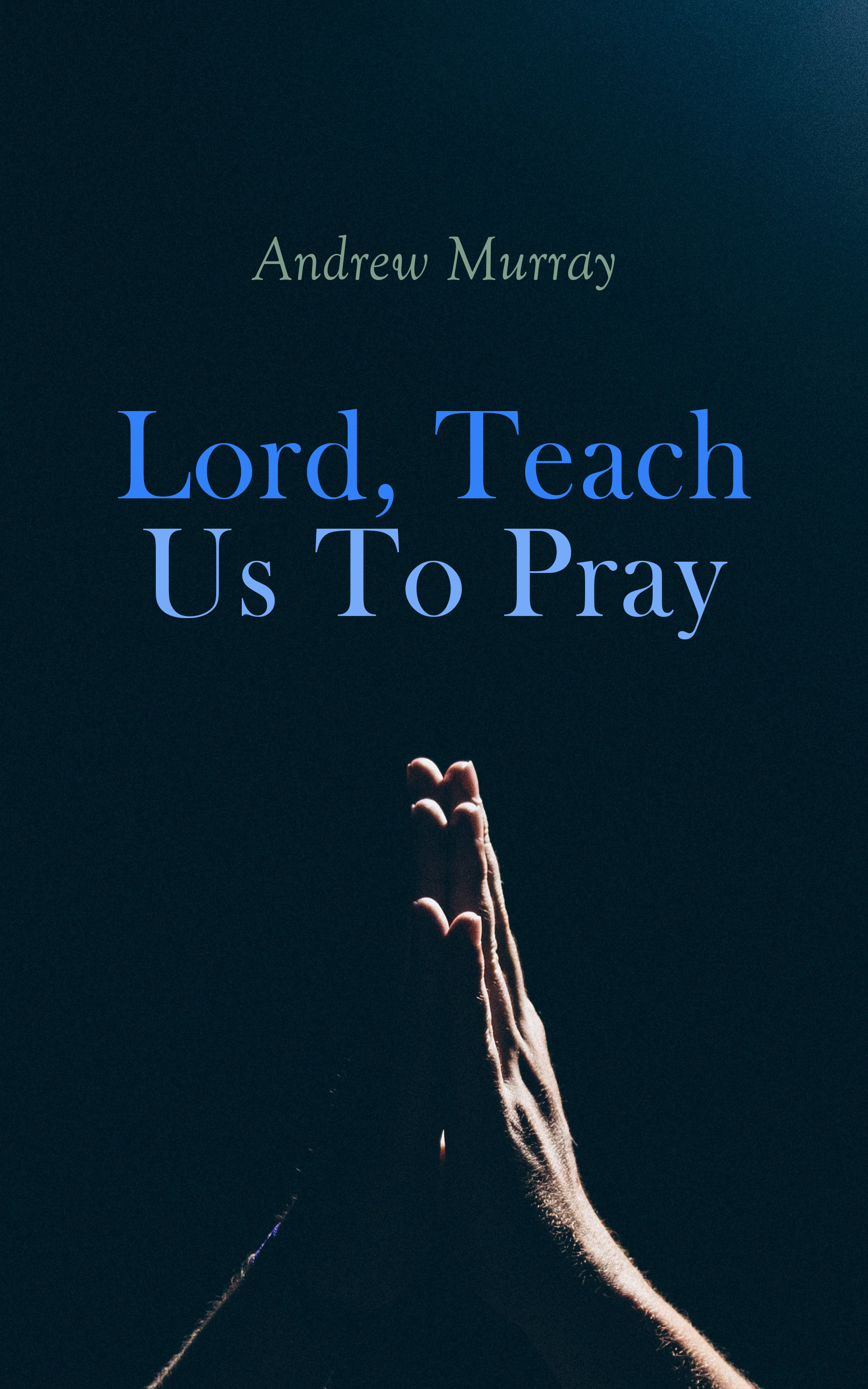 Andrew Murray Lord, Teach Us To Pray отсутствует a treatise of human nature book 2