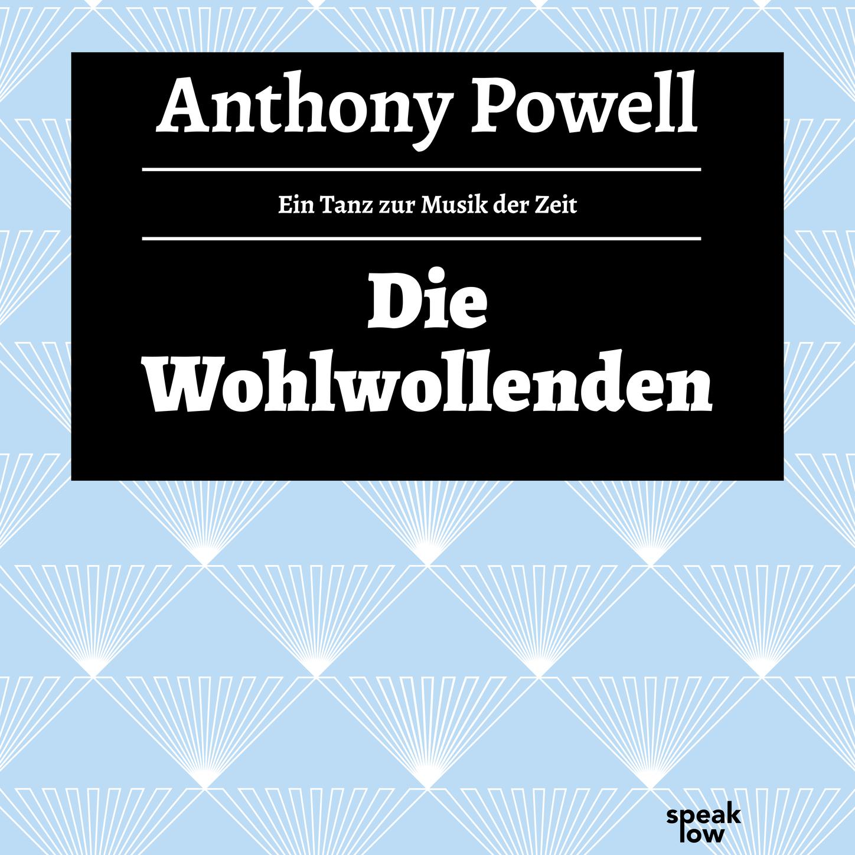 Anthony Powell Die Wohlwollenden - Ein Tanz zur Musik der Zeit, Band 6 (Ungekürzte Lesung) adolf horwicz psychologische analysen auf physiologischer grundlage ein versuch zur neubegrundung der seebenlehre