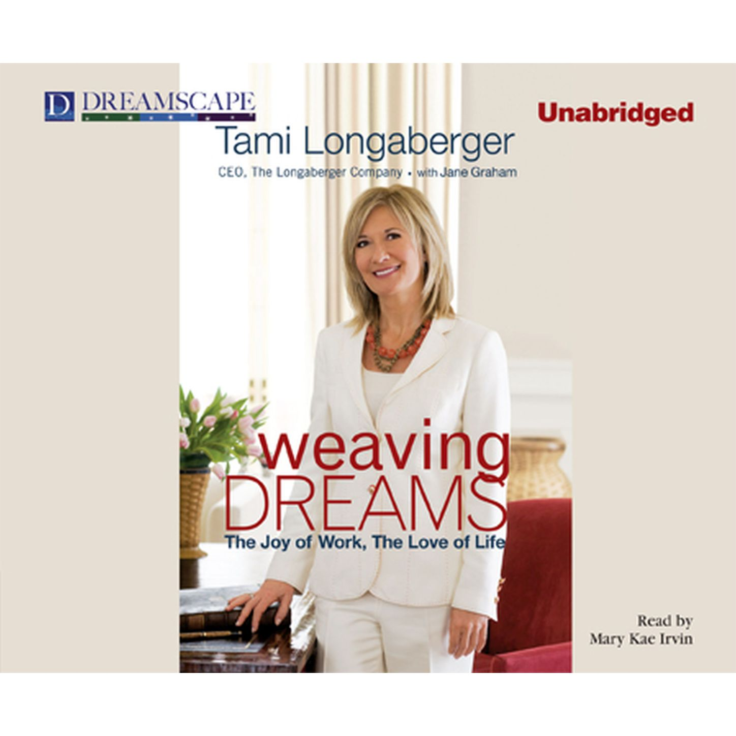 Tami Longaberger Weaving Dreams - The Joy of Work, The Love of Life (Unabridged) the daughters of joy