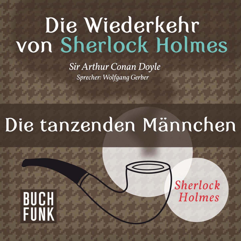 Arthur Conan Doyle Sherlock Holmes - Die Wiederkehr von Sherlock Holmes: Die tanzenden Männchen (Ungekürzt) cullin m mr holmes
