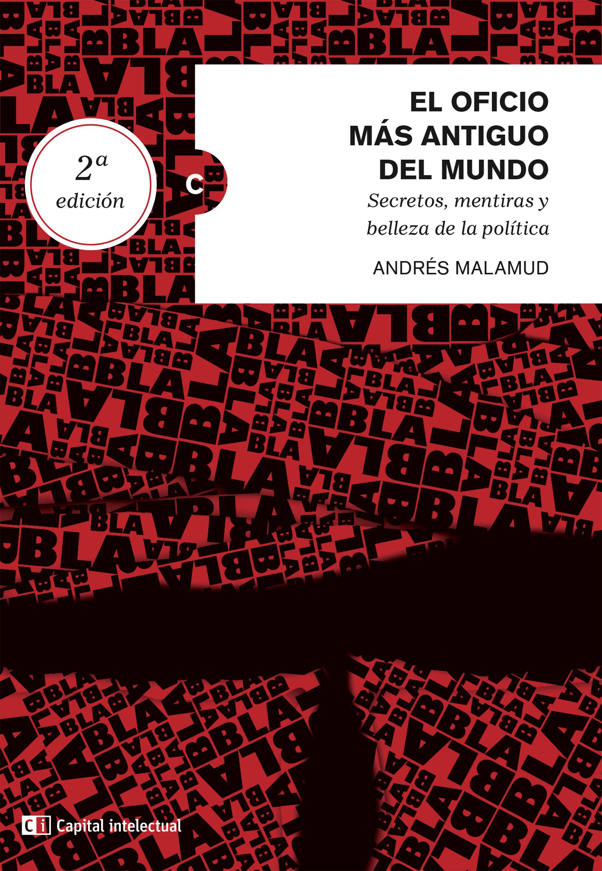 Andrés Malamud El oficio más antiguo del mundo. Secretos, mentiras y belleza de la política