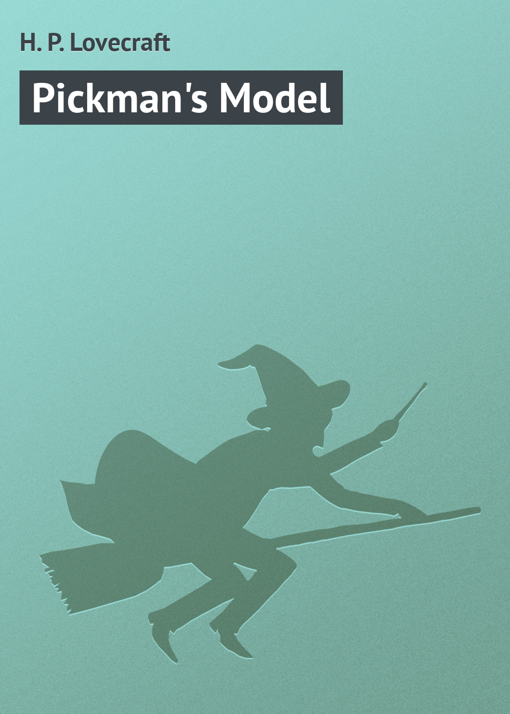 Howard Phillips Lovecraft Pickman's Model howard phillips lovecraft the shunned house