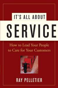 It's All About Service. How to Lead Your People to Care for Your Customers