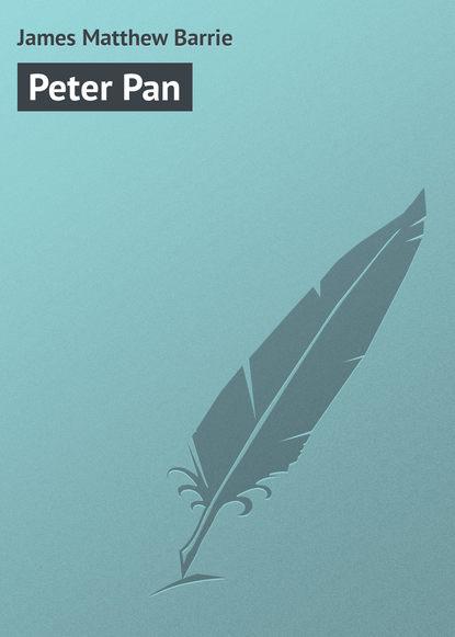 Джеймс Барри Peter Pan джеймс барри auld licht idylls