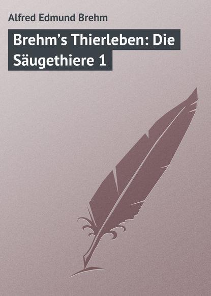 Alfred Edmund Brehm Brehm's Thierleben: Die Säugethiere 1 brehm alfred edmund het leven der dieren deel 2 hoofdstuk 04 de hoendervogels