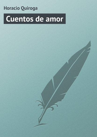 Фото - Horacio Quiroga Cuentos de amor ramón horacio galarza cannabis medicinal