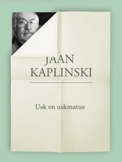 Jaan Kaplinski Usk on uskmatus недорого