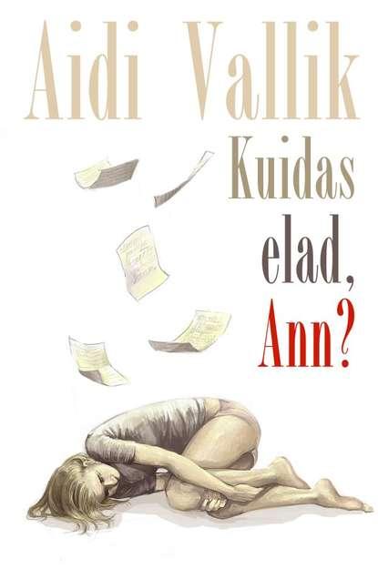 Aidi Vallik Kuidas elad, Ann? aidi vallik mis teha ann