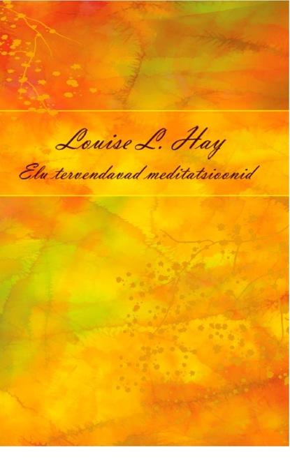 Louise L. Hay Elu tervendavad meditatsioonid недорого