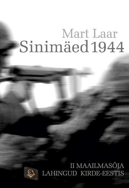 Mart Laar Sinimäed 1944 mart laar me olime eesti sõdurid