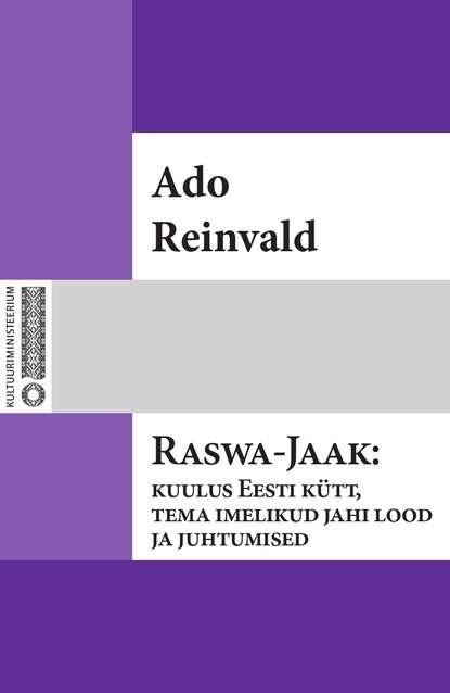 Фото - Ado Reinvald Raswa-Jaak : kuulus Eesti kütt, tema imelikud jahi lood ja juhtumised jaak juske eesti kummituslossid