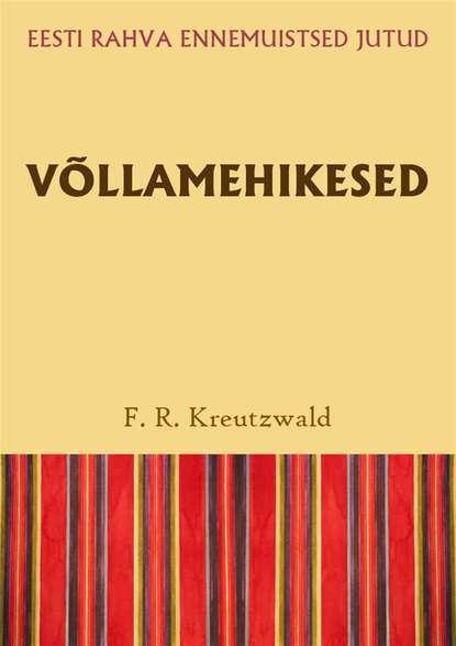 Friedrich Reinhold Kreutzwald Võllamehikesed цена 2017