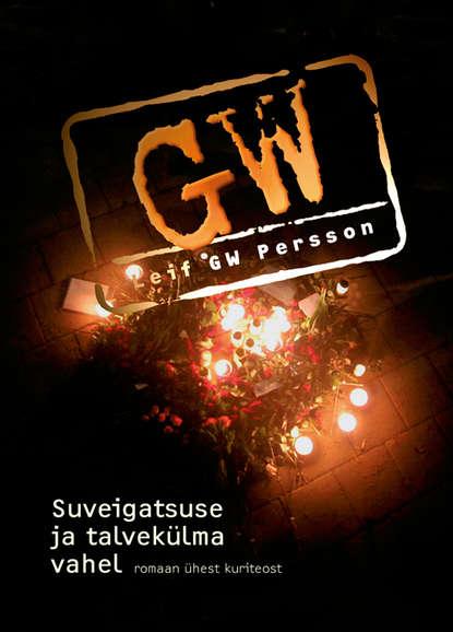 Leif G. W. Persson Suveigatsuse ja talvekülma vahel. Romaan ühest kuriteost I osa leif g w persson linda mõrva juhtum