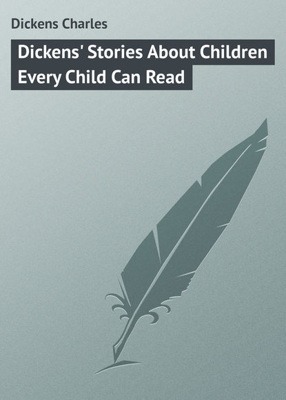 Фото - Чарльз Диккенс Dickens' Stories About Children Every Child Can Read christopher reason every child matters