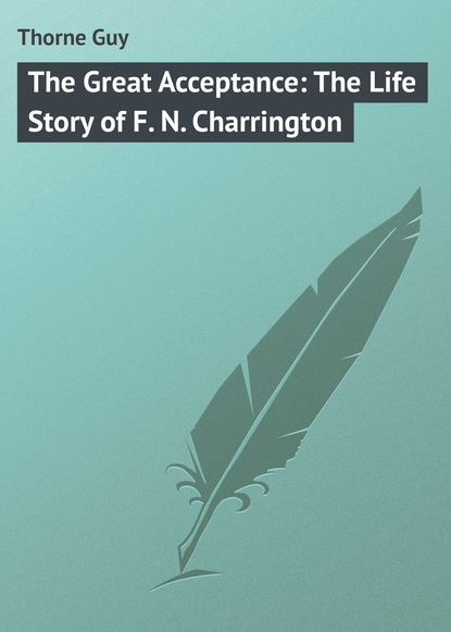 Thorne Guy The Great Acceptance: The Life Story of F. N. Charrington недорого