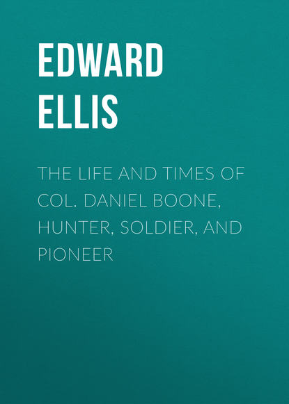 Фото - Ellis Edward Sylvester The Life and Times of Col. Daniel Boone, Hunter, Soldier, and Pioneer edward sylvester ellis a waif of the mountains