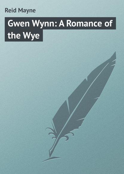 Фото - Майн Рид Gwen Wynn: A Romance of the Wye майн рид gwen wynn a romance of the wye