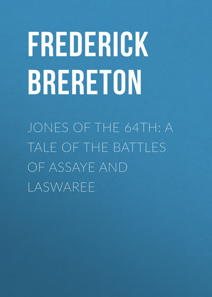 Фото - Brereton Frederick Sadleir Jones of the 64th: A Tale of the Battles of Assaye and Laswaree jackson jones and the puddle of thorns