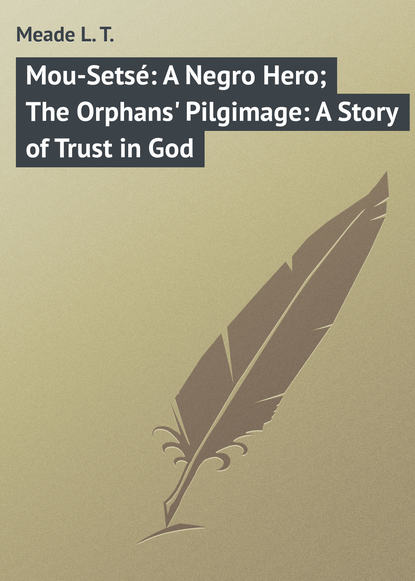 Фото - Meade L. T. Mou-Setsé: A Negro Hero; The Orphans' Pilgimage: A Story of Trust in God l t meade the rebel of the school