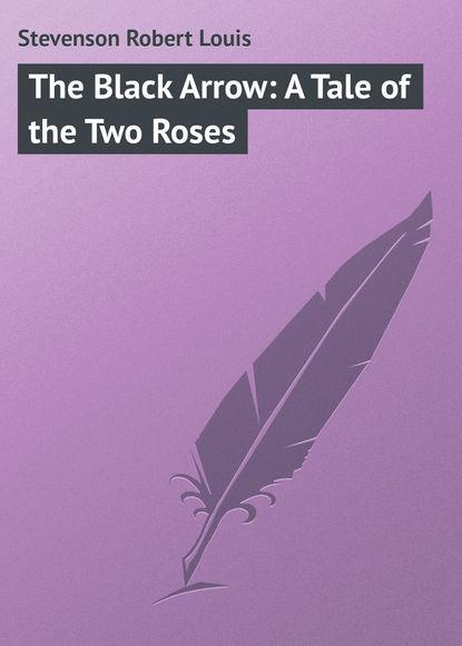 Роберт Льюис Стивенсон The Black Arrow: A Tale of the Two Roses недорого