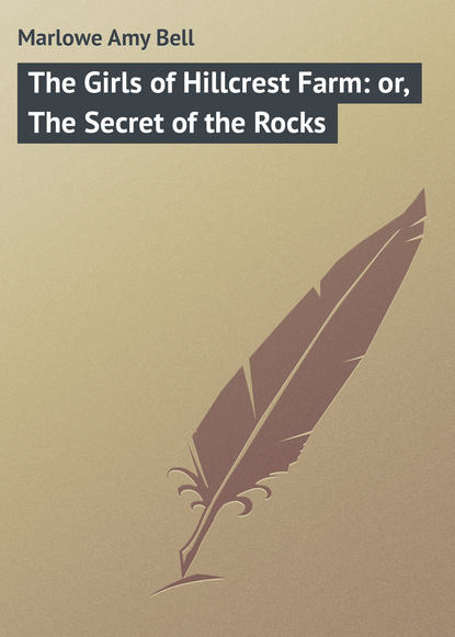 Marlowe Amy Bell The Girls of Hillcrest Farm: or, The Secret of the Rocks the bell