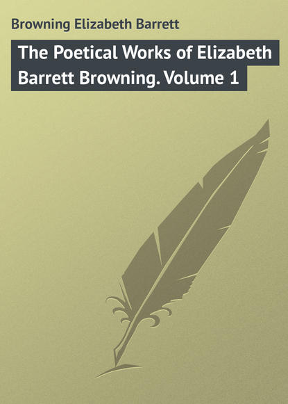 Browning Elizabeth Barrett The Poetical Works of Elizabeth Barrett Browning. Volume 1 barrett eaton stannard the heroine