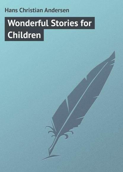 Фото - Ганс Христиан Андерсен Wonderful Stories for Children ганс христиан андерсен дурень ганс