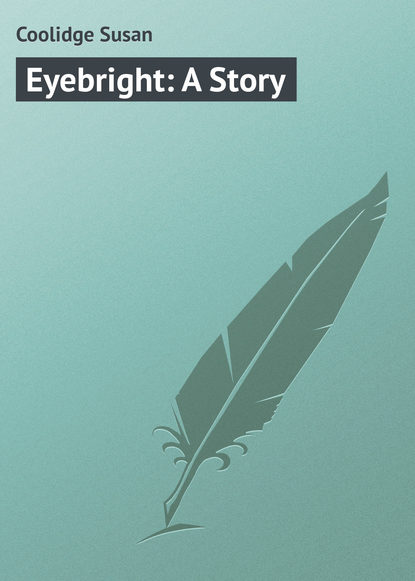 Coolidge Susan Eyebright: A Story susan coolidge the collected works of susan coolidge 7 novels 35 short stories essays