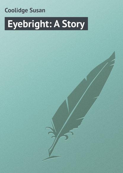 Фото - Coolidge Susan Eyebright: A Story susan coolidge the collected works of susan coolidge 7 novels 35 short stories essays