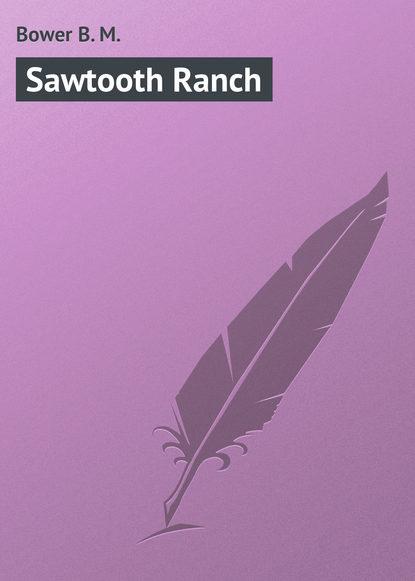 b m bower ananias green Bower B. M. Sawtooth Ranch