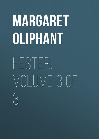 Маргарет Олифант Hester. Volume 3 of 3 маргарет олифант the sorceress volume 1 of 3