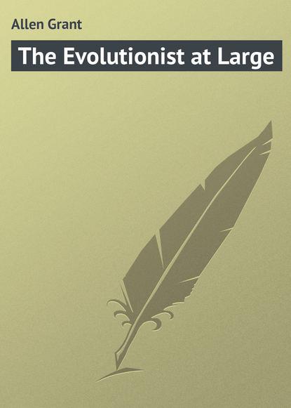 Allen Grant The Evolutionist at Large allen grant strange stories