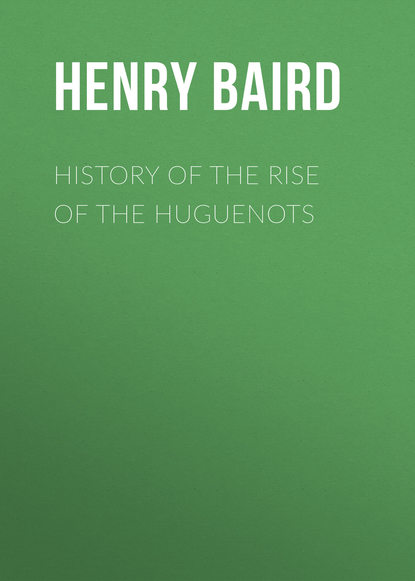 Baird Henry Martyn History of the Rise of the Huguenots недорого