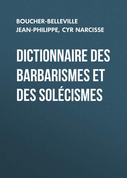 Cyr Narcisse Dictionnaire des barbarismes et des solécismes frédéric cuvier dictionnaire des sciences naturelles part 11 french edition