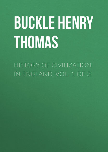 Buckle Henry Thomas History of Civilization in England, Vol. 1 of 3 david hume the history of england vol 1 6