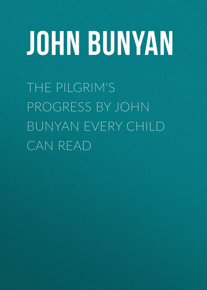 John Bunyan The Pilgrim's Progress by John Bunyan Every Child Can Read недорого