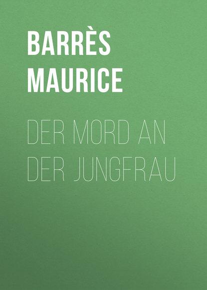 Barrès Maurice Der Mord an der Jungfrau heinrich dieter neumann mord an der förde